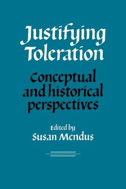Justifying Toleration: Conceptual and Historical Perspectives
