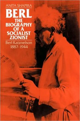 Berl: The Biography of a Socialist Zionist: Berl Katznelson, 1887-1944