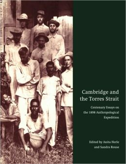 Cambridge and the Torres Strait: Centenary Essays on the 1898 Anthropological Expedition