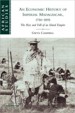 An Economic History of Imperial Madagascar, 1750-1895: The Rise and Fall of an Island Empire