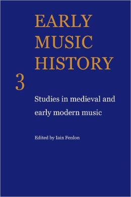 Early Music History 3: Studies In Medieval and Early Modern Music