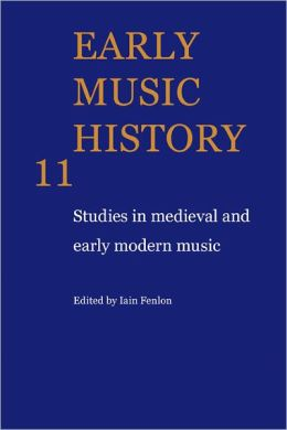 Early Music History 11: Studies In Medieval and Early Modern Music