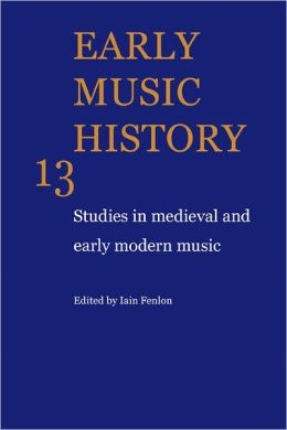 Early Music History 13: Studies In Medieval and Early Modern Music