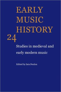 Early Music History: Volume 24: Studies in Medieval and Early Modern Music