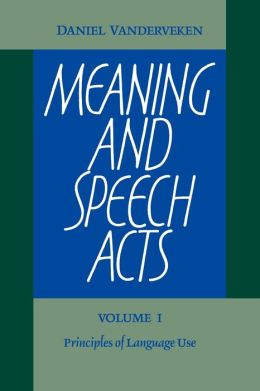 Meaning and Speech Acts, Volume 1: Principles of Language Use