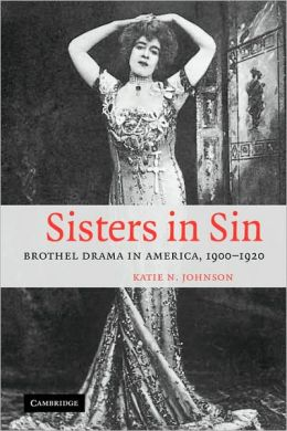 Sisters in Sin: Brothel Drama in America, 1900-1920