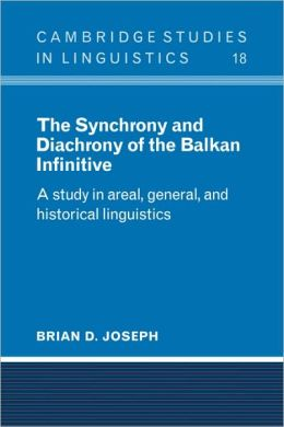 The Synchrony and Diachrony of the Balkan Infinitive: A Study in Areal, General and Historical Linguistics