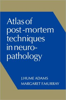 Atlas of Post-Mortem Techniques in Neuropathology