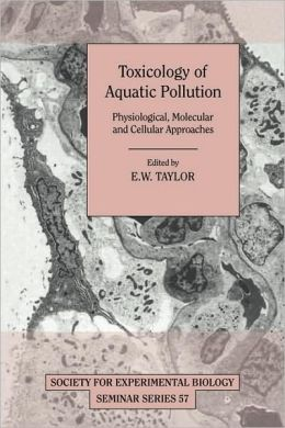 Toxicology of Aquatic Pollution: Physiological, Molecular and Cellular Approaches