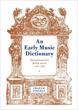 An Early Music Dictionary: Musical Terms from British Sources, 1500-1740