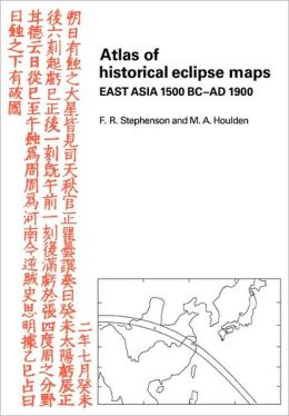 Atlas of Historical Eclipse Maps: East Asia 1500 BC-AD 1900