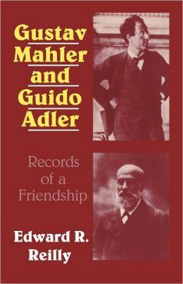 Gustav Mahler and Guido Adler: Records of a Friendship