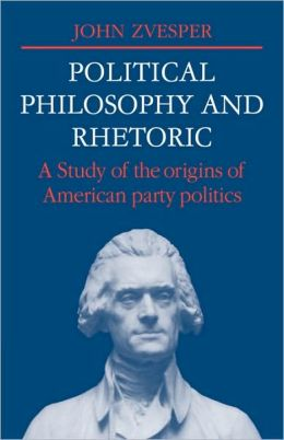 Political Philosophy and Rhetoric: A Study of the Origins of American Party Politics