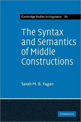 The Syntax and Semantics of Middle Constructions: A Study with Special Reference to German
