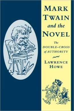 Mark Twain and the Novel: The Double-Cross of Authority