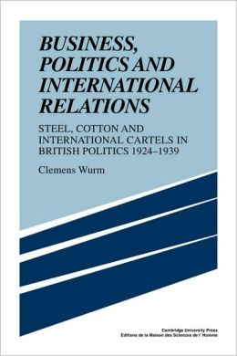 Business, Politics and International Relations: Steel, Cotton and International Cartels in British Politics, 1924-1939