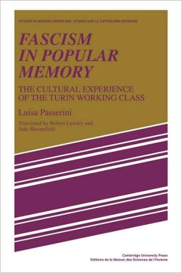 Fascism in Popular Memory: The Cultural Experience of the Turin Working Class