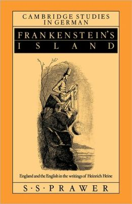 Frankenstein's Island: England and the English in the Writings of Heinrich Heine