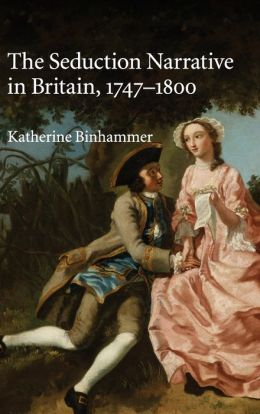 The Seduction Narrative in Britain, 1747-1800