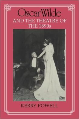 Oscar Wilde and the Theatre of the 1890s
