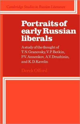 Portraits of Early Russian Liberals: A Study of the Thought of T. N. Granovsky, V. P. Botkin, P. V. Annenkov, A. V. Druzhinin, and K. D. Kavelin