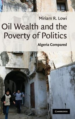 Oil Wealth and the Poverty of Politics: Algeria Compared