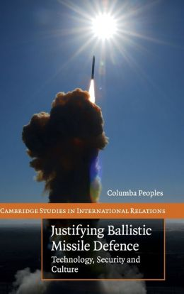 Justifying Ballistic Missile Defence: Technology, Security and Culture