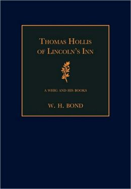Thomas Hollis of Lincoln's Inn: A Whig and his Books