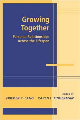 Growing Together: Personal Relationships Across the Life Span