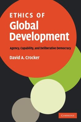 Ethics of Global Development: Agency, Capability, and Deliberative Democracy
