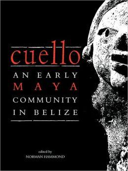 Cuello: An Early Maya Community in Belize