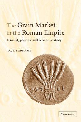 The Grain Market in the Roman Empire: A Social, Political and Economic Study