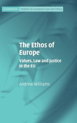 The Ethos of Europe: Values, Law and Justice in the EU
