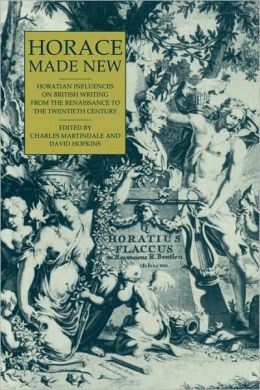 Horace Made New: Horatian Influences on British Writing from the Renaissance to the Twentieth Century