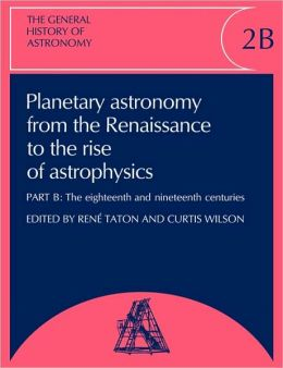 The General History of Astronomy: Volume 2, Planetary Astronomy from the Renaissance to the Rise of Astrophysics