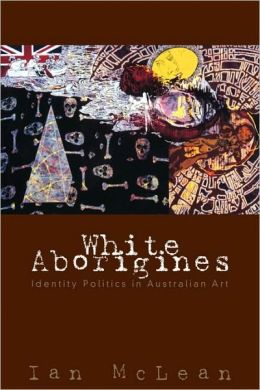 White Aborigines: Identity Politics in Australian Art