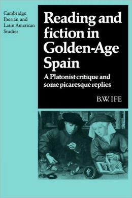 Reading and Fiction in Golden-Age Spain: A Platonist Critique and Some Picaresque Replies