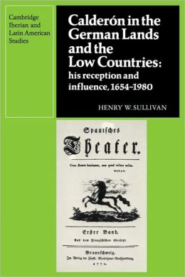 Calderon in the German Lands and the Low Countries: His Reception and Influence, 1654-1980