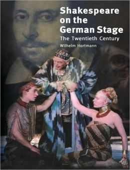 Shakespeare on the German Stage, Volume 2: The Twentieth Century