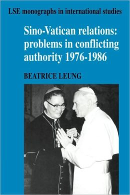 Sino-Vatican Relations: Problems in Conflicting Authority, 1976-1986