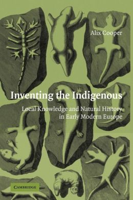 Inventing the Indigenous: Local Knowledge and Natural History in Early Modern Europe