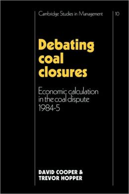 Debating Coal Closures: Economic Calculation in the Coal Dispute, 1984-5