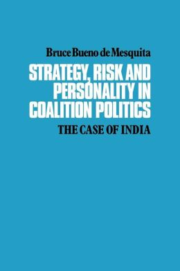 Strategy, Risk and Personality in Coalition Politics: The Case of India
