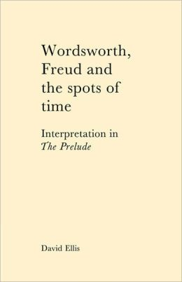 Wordsworth, Freud and the Spots of Time: Interpretation in 'The Prelude'