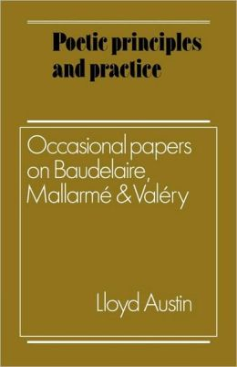 Poetic Principles and Practice: Occasional Papers on Baudelaire, Mallarme and Valery