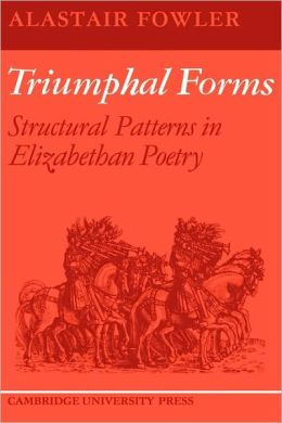 Triumphal Forms: Structural Patterns in Elizabethan Poetry
