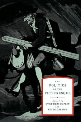The Politics of the Picturesque: Literature, Landscape and Aesthetics since 1770