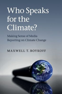 Who Speaks for the Climate?: Making Sense of Media Reporting on Climate Change