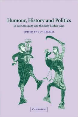 Humour, History and Politics in Late Antiquity and the Early Middle Ages