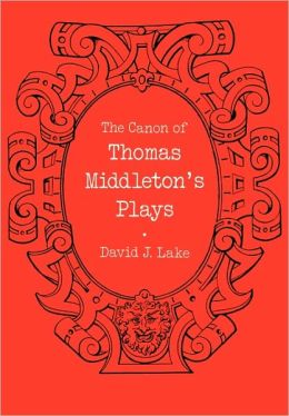 The Canon of Thomas Middleton's Plays: Internal Evidence for the Major Problems of Authorship